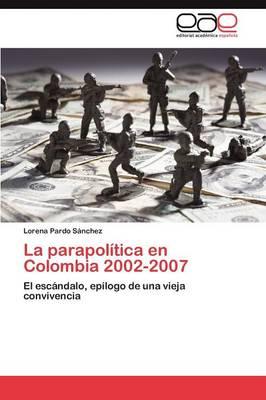 La Parapolitica En Colombia 2002-2007 (Paperback)