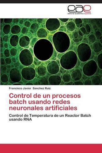 Control de Un Procesos Batch Usando Redes Neuronales Artificiales (Paperback)