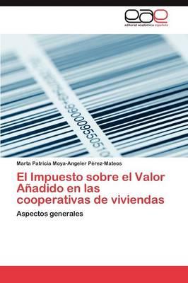 El Impuesto Sobre El Valor Anadido En Las Cooperativas de Viviendas (Paperback)