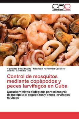 Control de Mosquitos Mediante Copepodos y Peces Larvifagos En Cuba (Paperback)