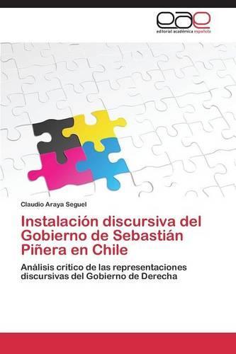 Instalacion Discursiva del Gobierno de Sebastian Pinera En Chile (Paperback)