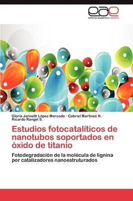 Estudios Fotocataliticos de Nanotubos Soportados En Oxido de Titanio (Paperback)