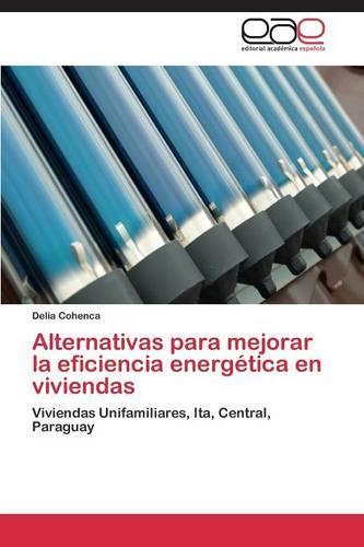 Alternativas Para Mejorar La Eficiencia Energetica En Viviendas (Paperback)