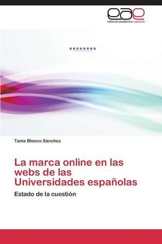 La Marca Online En Las Webs de Las Universidades Espanolas (Paperback)