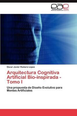 Arquitectura Cognitiva Artificial Bio-Inspirada - Tomo I (Paperback)