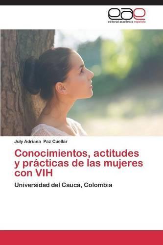 Conocimientos, Actitudes y Practicas de Las Mujeres Con Vih (Paperback)