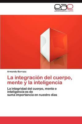 La Integracion del Cuerpo, Mente y La Inteligencia (Paperback)
