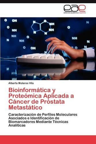 Bioinformatica y Proteomica Aplicada a Cancer de Prostata Metastatico (Paperback)