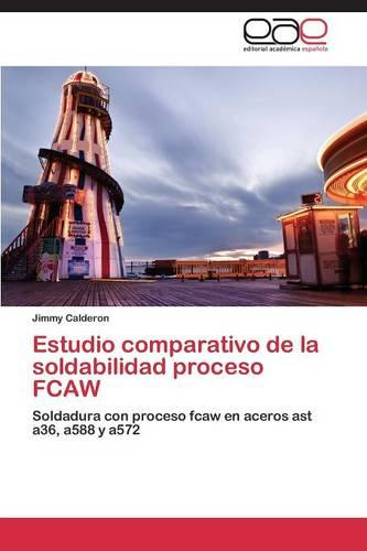 Estudio Comparativo de La Soldabilidad Proceso Fcaw (Paperback)