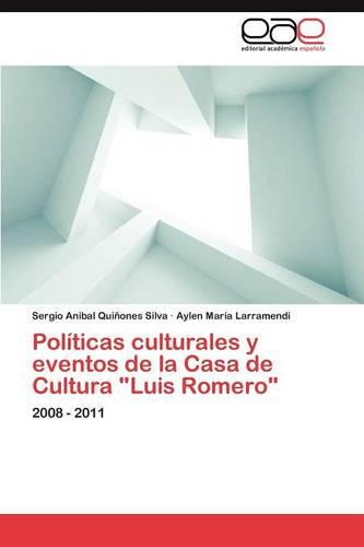 Politicas Culturales y Eventos de La Casa de Cultura Luis Romero (Paperback)