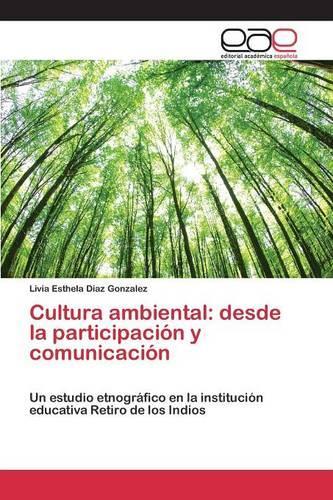 Cultura Ambiental: Desde La Participacion y Comunicacion (Paperback)
