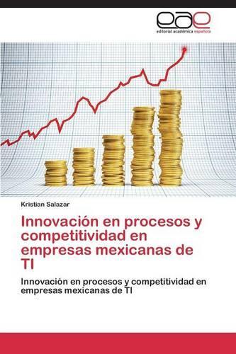 Innovacion En Procesos y Competitividad En Empresas Mexicanas de Ti (Paperback)