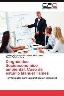 Diagnostico Socioeconomico Ambiental. Caso de Estudio Manuel Tames (Paperback)