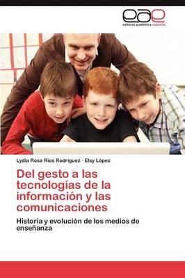 del Gesto a Las Tecnologias de La Informacion y Las Comunicaciones (Paperback)