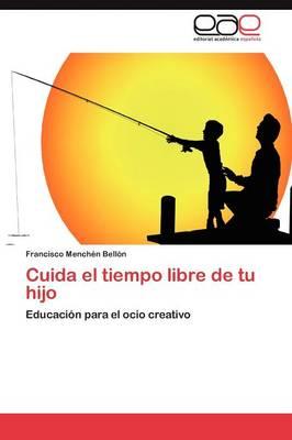 Cuida El Tiempo Libre de Tu Hijo (Paperback)
