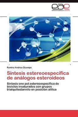 Sintesis Estereoespecifica de Analogos Esteroideos (Paperback)