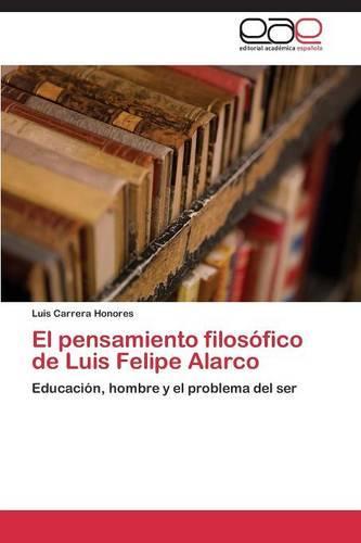 El Pensamiento Filosofico de Luis Felipe Alarco (Paperback)
