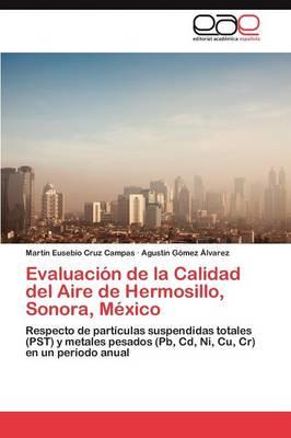 Evaluacion de La Calidad del Aire de Hermosillo, Sonora, Mexico (Paperback)