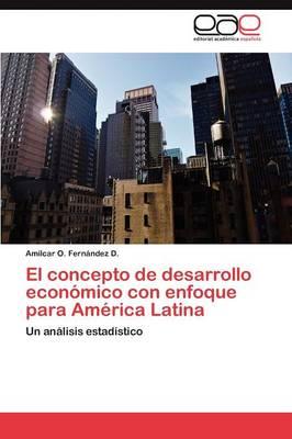 El Concepto de Desarrollo Economico Con Enfoque Para America Latina (Paperback)