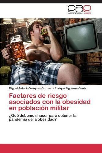 Factores de Riesgo Asociados Con La Obesidad En Poblacion Militar (Paperback)