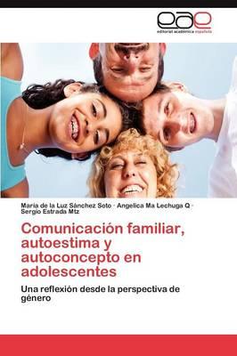 Comunicacion Familiar, Autoestima y Autoconcepto En Adolescentes (Paperback)