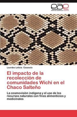 El Impacto de La Recoleccion de Comunidades Wichi En El Chaco Salteno (Paperback)