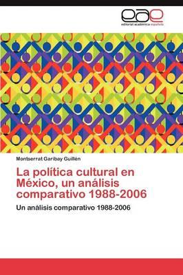 La Politica Cultural En Mexico, Un Analisis Comparativo 1988-2006 (Paperback)