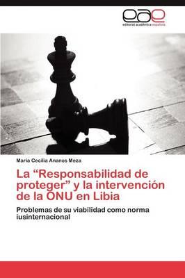 La Responsabilidad de Proteger y La Intervencion de La Onu En Libia (Paperback)