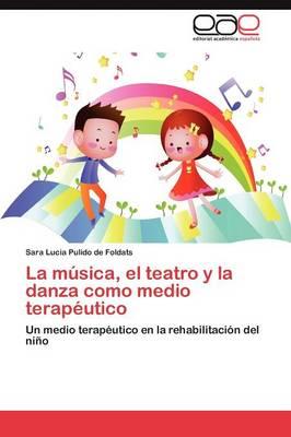 La Musica, El Teatro y La Danza Como Medio Terapeutico (Paperback)