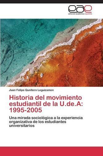 Historia del Movimiento Estudiantil de La U.de.a: 1995-2005 (Paperback)