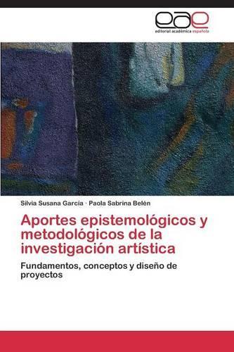Aportes Epistemologicos y Metodologicos de La Investigacion Artistica (Paperback)