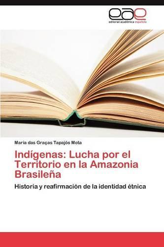 Indigenas: Lucha Por El Territorio En La Amazonia Brasilena (Paperback)