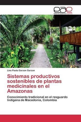 Sistemas Productivos Sostenibles de Plantas Medicinales En El Amazonas (Paperback)