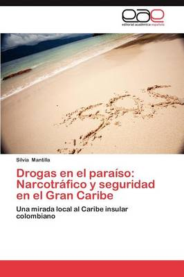 Drogas En El Paraiso: Narcotrafico y Seguridad En El Gran Caribe (Paperback)