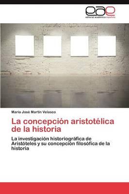 La Concepcion Aristotelica de La Historia (Paperback)
