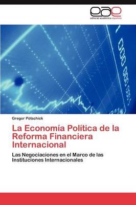 La Economia Politica de La Reforma Financiera Internacional (Paperback)