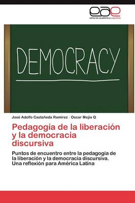 Pedagogia de la Liberacion y La Democracia Discursiva (Paperback)