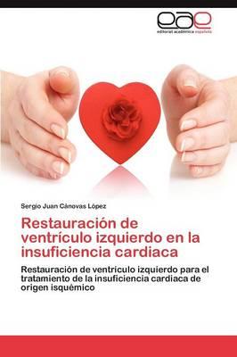 Restauracion de Ventriculo Izquierdo En La Insuficiencia Cardiaca (Paperback)