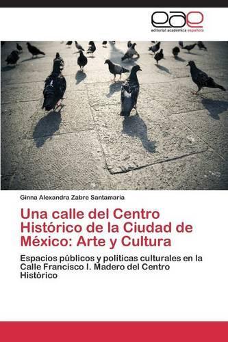 Una Calle del Centro Historico de La Ciudad de Mexico: Arte y Cultura (Paperback)