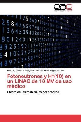 Fotoneutrones y H*(10) En Un Linac de 18 Mv de USO Medico (Paperback)