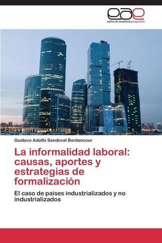 La Informalidad Laboral: Causas, Aportes y Estrategias de Formalizacion (Paperback)