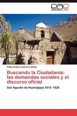 Buscando La Ciudadania: Las Demandas Sociales y El Discurso Oficial (Paperback)