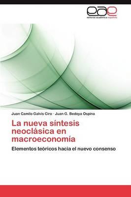 La Nueva Sintesis Neoclasica En Macroeconomia (Paperback)