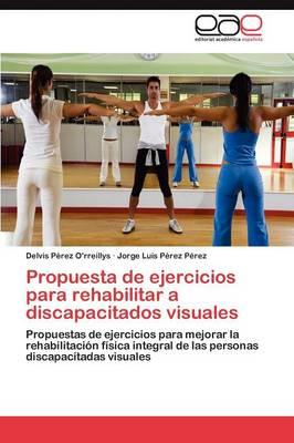 Propuesta de Ejercicios Para Rehabilitar a Discapacitados Visuales (Paperback)