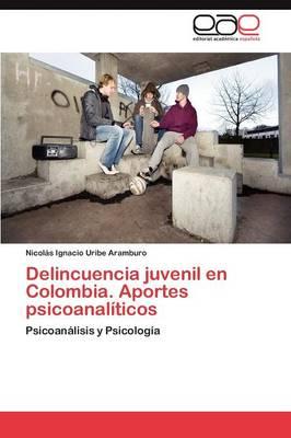 Delincuencia Juvenil En Colombia. Aportes Psicoanaliticos (Paperback)