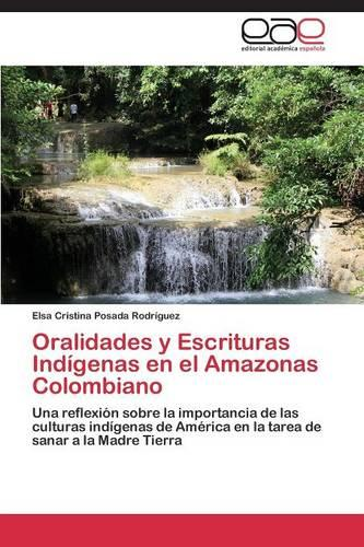 Oralidades y Escrituras Indigenas En El Amazonas Colombiano (Paperback)