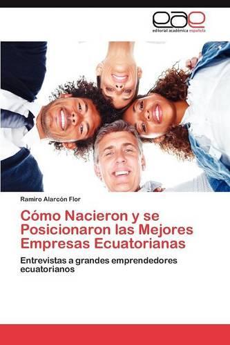 Como Nacieron y Se Posicionaron Las Mejores Empresas Ecuatorianas (Paperback)