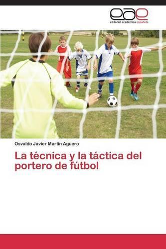 La Tecnica y La Tactica del Portero de Futbol (Paperback)