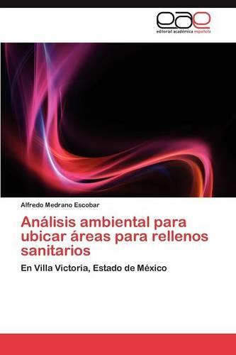 Analisis Ambiental Para Ubicar Areas Para Rellenos Sanitarios (Paperback)