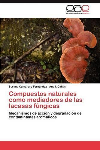 Compuestos Naturales Como Mediadores de Las Lacasas Fungicas (Paperback)